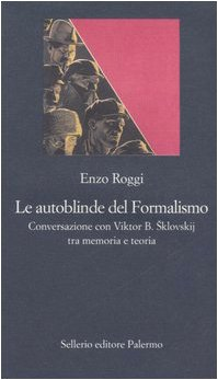 Le autoblinde del Formalismo. Conversazione con Viktor B. Sklovskij tra memoria e teoria