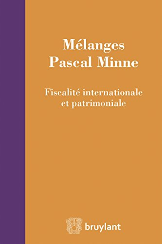 Mélanges Pascal Minne: Fiscalité internationale et patrimoniale