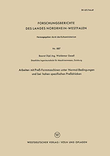 Arbeiten mit Preß-Formmaschinen unter Normal-Bedingungen und bei hohen spezifischen Preßdrücken (Forschungsberichte des Landes Nordrhein-Westfalen) (German Edition)