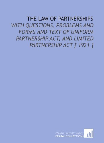 The Law of Partnerships: With Questions, Problems and Forms and Text of Uniform Partnership Act, and Limited Partnership Act [ 1921 ] (Uniform Partnership Act)