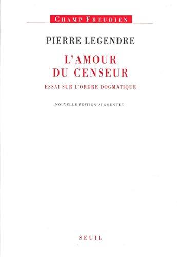 L'Amour du censeur. Essai sur l'ordre dogmatique par Pierre Legendre