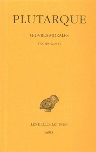 Œuvres morales. Tome XI, 2e partie : Traités 52 et 53: Préceptes politiques - Sur la monarchie, la démocratie et l'oligarchie par Plutarque