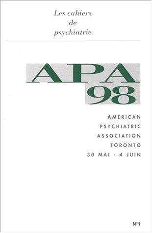 LES CAHIERS DE PSYCHIATRIE N 1 : AMERICAN PSYCHIATRIC ASSOCIATION. Toronto, 30 mai - 4 juin 1998