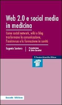 Web 2.0 e social media in medicina. Come social network, wiki e blog trasformano la comunicazione, l'assistenza e la formazione in sanità