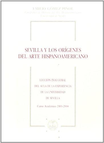 Sevilla y los orígenes del arte hispanoamericano (Colección Textos Institucionales) por Emilio Gómez Piñol