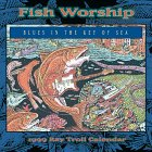 Fish Worship: Blues in the Key of Sea: 1999 Ray Troll Calendar