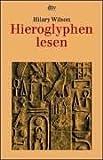 Hieroglyphen lesen - Hilary Wilson