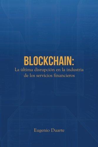Blockchain: La última disrupción en la industria de los servicios financieros por Eugenio Duarte