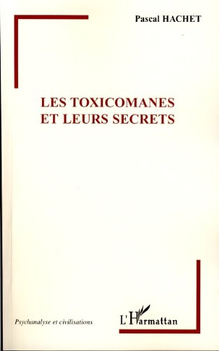 Les Toxicomanes et leurs secrets (Psychanalyse et civilisations) par Pascal Hachet