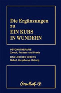 Die Ergänzungen zu Ein Kurs in Wundern: Psychotherapie: Zweck, Prozess und Praxis. Das Lied des Gebets: Gebet, Vergebung, Heilung