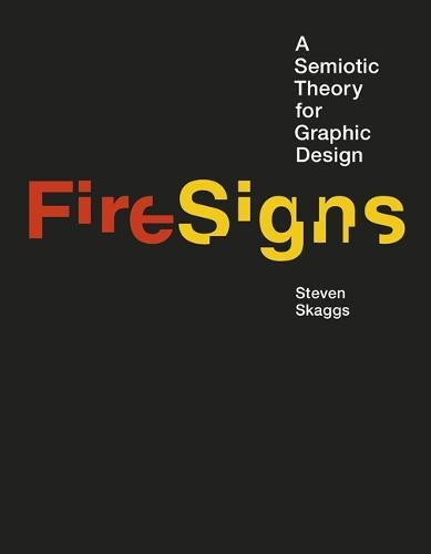 FireSigns: A Semiotic Theory for Graphic Design (Design Thinking, Design Theory) por Steven (Professor of Design, University of Louisville) Skaggs