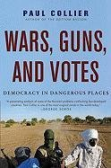 [Wars, Guns, and Votes: Democracy in Dangerous Places] (By: Fellow at St Anthony's College Director of the Center for the Study of African Economics Paul Collier) [published: February, 2010]
