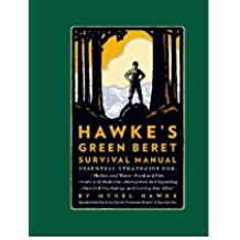 Hawke's Green Beret Survival Manual: Essential Strategies For: Shelter and Water, Food and Fire, Tools and Medicine, Navigation and Signa (English Edition)