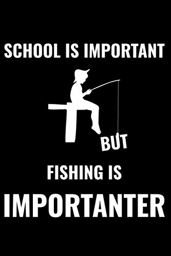 School Is Important But Fishing Is Importanter: Matte Softcover Notebook Log Book 120 Blank Pages Black White Minimalist Cover Design -
