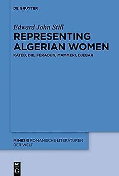 Representing Algerian Women: Kateb, Dib, Feraoun, Mammeri, Djebar (mimesis Book 68) por Edward John Still