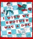 I Wish My Brother Was a Dog by Carol Diggory Shields (1997-06-01)