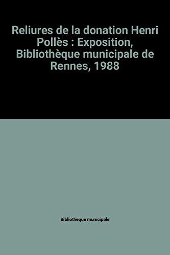 Reliures de la donation Henri Pollès : Exposition, Bibliothèque municipale de Rennes, 1988 par Bibliothèque municipale (Broché)