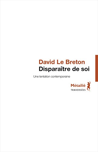 Disparaître de soi: Une tentation contemporaine (TRAVERSEES) par David Le Breton