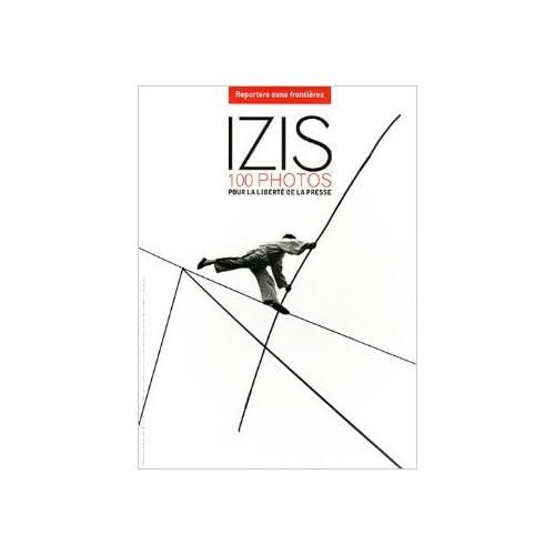 Izis : 100 photos pour la liberté de la presse de Izis ,Jean-François Julliard ,Collectif ( 8 décembre 2011 )