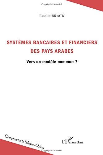 Systèmes bancaires et financiers des pays arabes : Vers un modèle commun ?