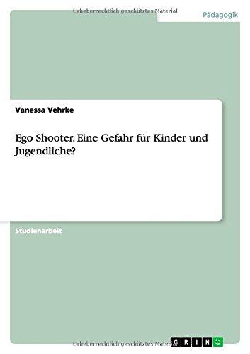 Ego Shooter. Eine Gefahr für Kinder und Jugendliche?