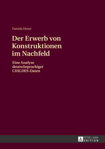Der Erwerb von Konstruktionen im Nachfeld: Eine Analyse deutschsprachiger CHILDES-Daten