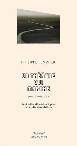 Un théâtre qui marche, journal 1998-2008 : Sept mille kilomètres à pied à la suite d'un théâtre par Philippe Fenwick
