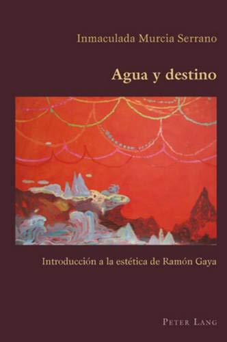 Agua y Destino: Introducci n a la Est tica de Ram n Gaya (Hispanic Studies: Culture and Ideas)