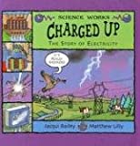 Charged Up: The Story of Electricity: 0 (Science Works)