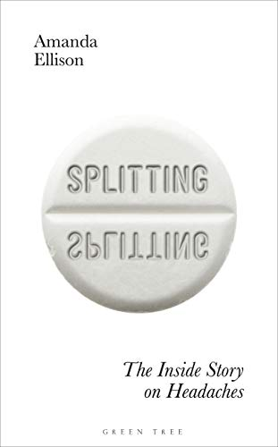 Splitting: The inside story on headaches (English Edition)