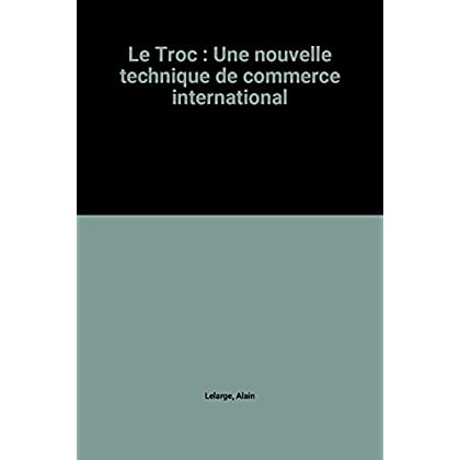 Le Troc : Une nouvelle technique de commerce international