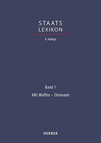Staatslexikon: Band 1: ABC-Waffen - Ehrenamt, 8., völlig neu bearbeitete Auflage (Staatslexikon 8. Aufl.)
