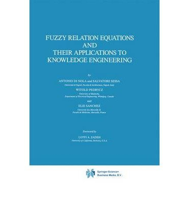 [(Fuzzy Relation Equations and Their Applications to Knowledge Engineering * * )] [Author: Antonio Di Nola] [Dec-2010]