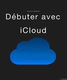 Débuter avec iCloud par [Renaux, Alexis]