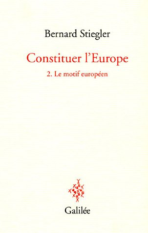 Constituer l'Europe : Tome 2, Le motif européen par Bernard Stiegler