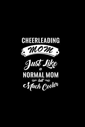 Cheerleading Mom Just Like A Normal Mom But Much Cooler: A 6 x 9 Inch Matte Softcover Paperback Notebook Journal With 120 Blank Lined Pages