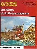 Au temps de la Grèce ancienne (La Vie privée des hommes) - Hachette - 01/01/1981