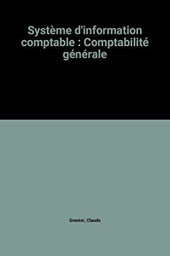Système d'information comptable : Comptabilité générale par Claude Grenier