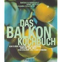 Das Balkon-Kochbuch. Köstliche Rezepte mit Kräutern, Gemüse und Obst von Balkon und Fensterbank