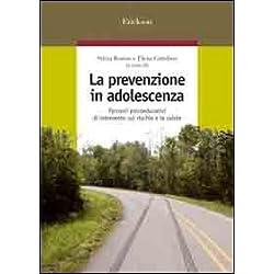La prevenzione in adolescenza. Percorsi psicoeducativi di intervento sul rischio e la salute