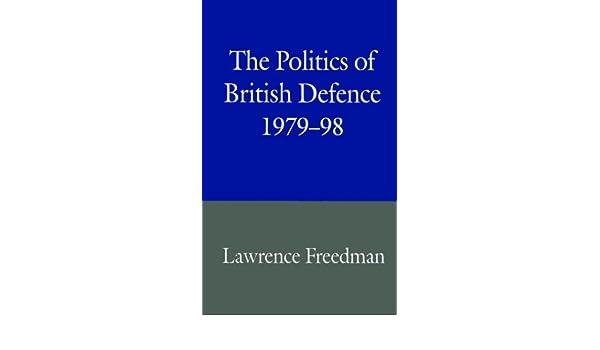The Politics of British Defence 1979–98