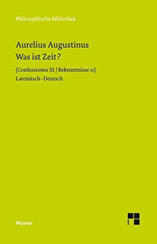 Was ist Zeit?: Confessiones XI / Bekenntnisse 11 (Philosophische Bibliothek)