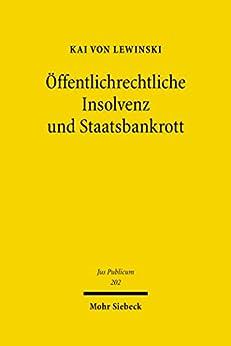Öffentlichrechtliche Insolvenz und Staatsbankrott: Rechtliche Bewältigung finanzieller Krisen der öffentlichen Hand (Jus Publicum)