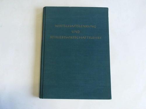 Wirtschaftslenkung und Betriebswirtschaftslehre. Festschrift zum 60. Geburtstage von Ernst Walb. Gewidmet von Freunden und Schülern