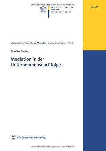 Mediation in der Unternehmensnachfolge (Viadrina-Schriftenreihe zu Mediation und Konfliktmanagement Band 10)