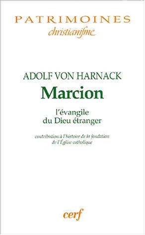 Marcion l'évangile du Dieu étranger : Contribution à l'histoire de la fondation de l'Eglise catholique