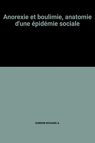 Anorexie et boulimie, anatomie d'une épidémie sociale par GORDON RICHARD A.