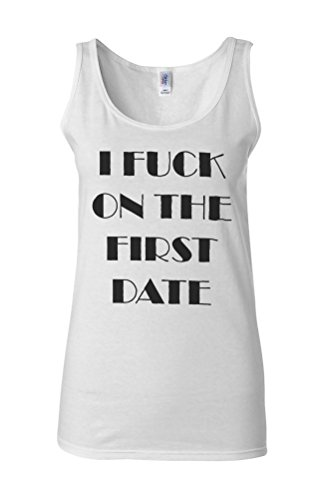I F*ck On The First Date Sex Novelty White Femme Women Tricot de Corps Tank Top Vest **Blanc