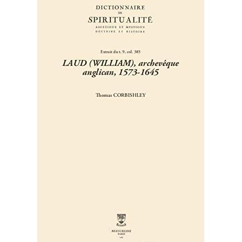 LAUD (WILLIAM), archevêque anglican, 1573-1645 (Dictionnaire de spiritualité)