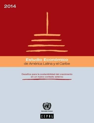 Estudio Economico de America Latina y el Caribe 2013: Desafios Para la Sostenibilidad del Crecimiento en un Nuevo Contexto Externo